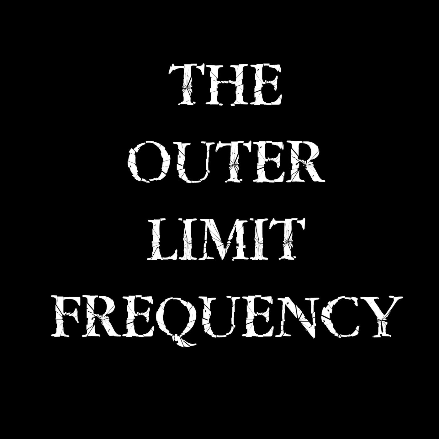The Outer Limit Frequency - 02-08-2021