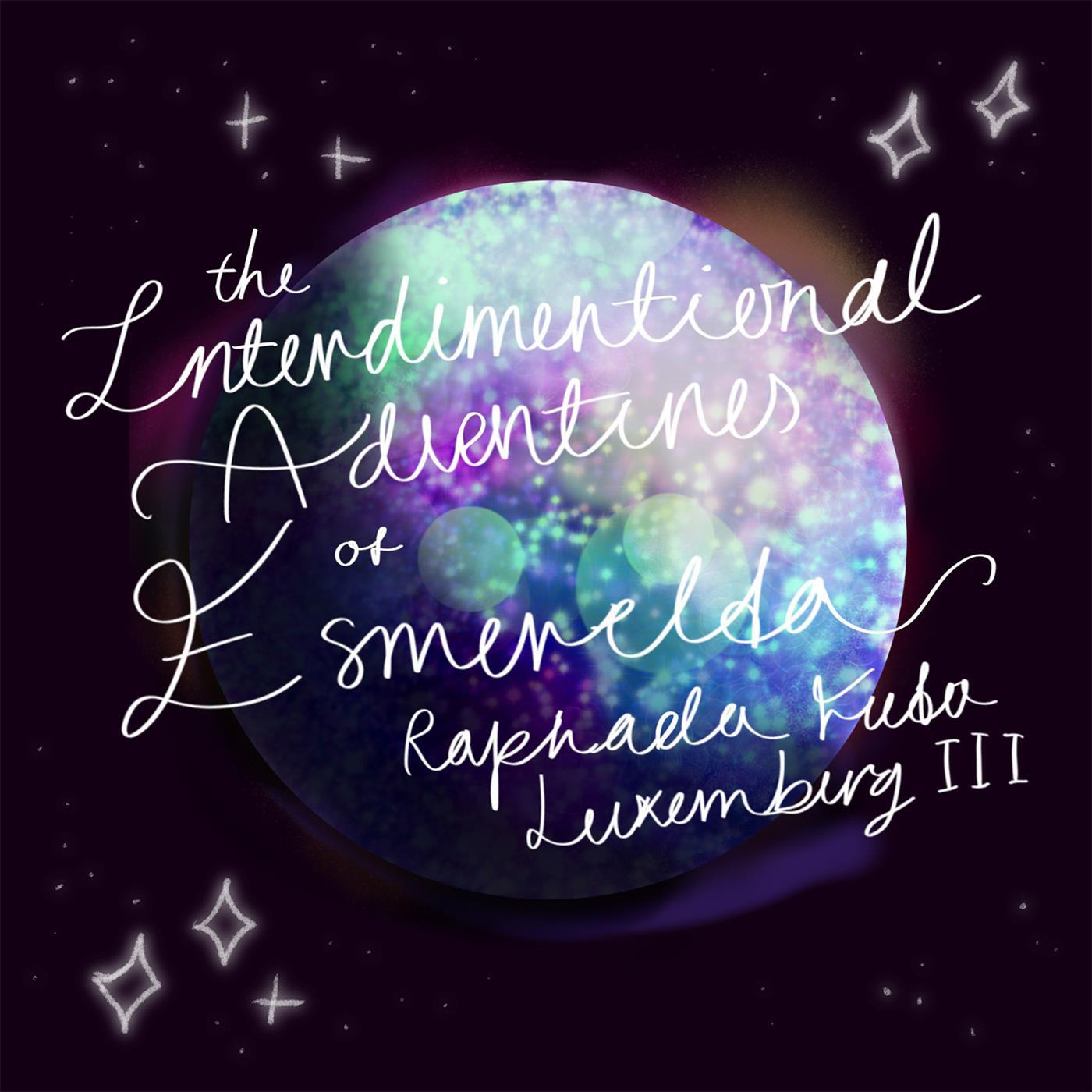 The Interdimentional Adventures of Esmeralda Luxenburg the Third