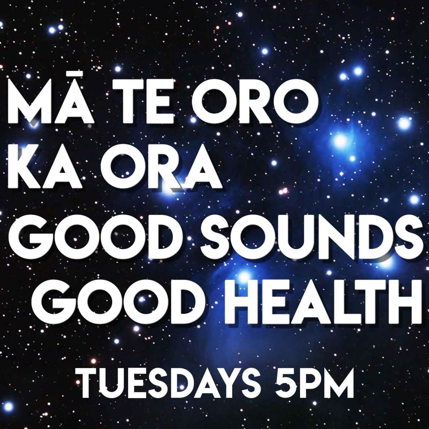 Ma Te Oro Ka Ora - Good Sounds, Good Health - 04-05-2021